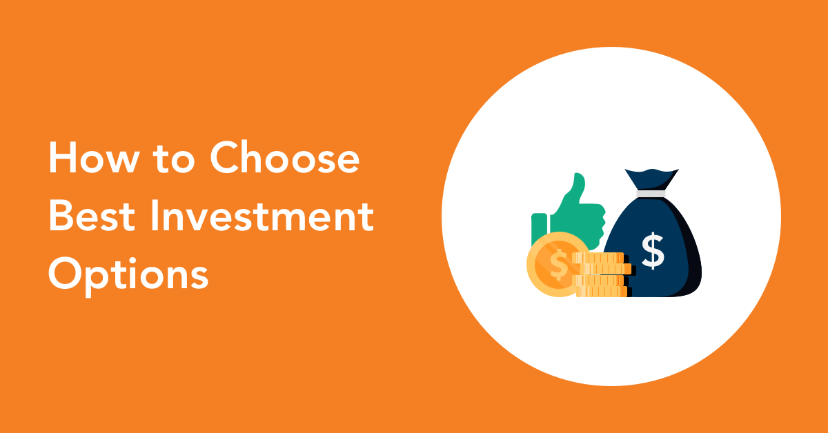 How to Choose The Best Investment Options Available for You.